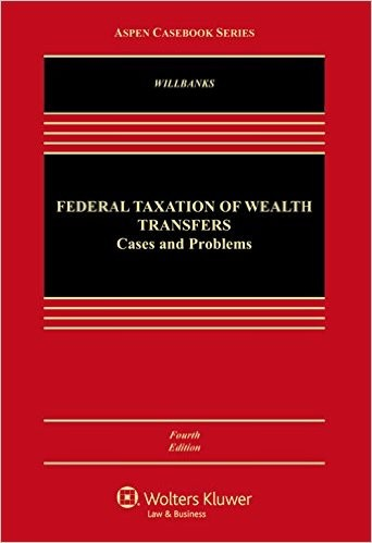 Federal Taxation of Wealth Transfers (Aspen Casebook) 4th Edition