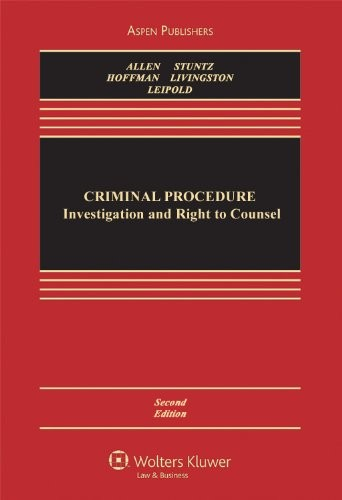 Criminal Procedure: Investigation & Right To Counsel, 2nd Edition (Aspen Casebook)