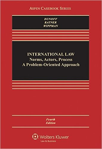 International Law: Norms, Actors, Process: A Problem-Oriented Approach (Aspen Casebook) 4th Edition