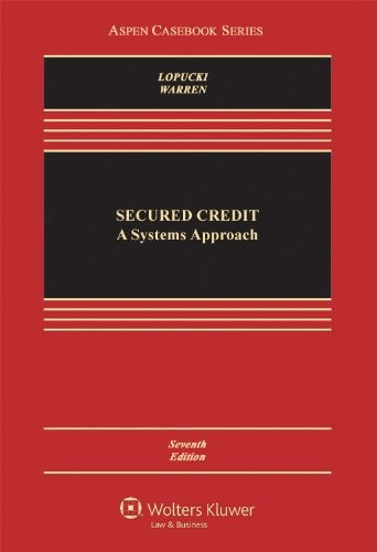 Secured Credit: A Systems Approach, Seventh Edition