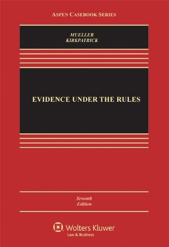 Evidence Under the Rules, Seventh Edition