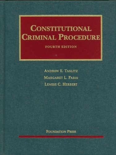 Constitutional Criminal Procedure, 4th (University Casebooks)
