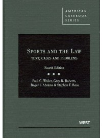 Sports and the Law: Text, Cases and Problems, 4th (American Casebook Series)