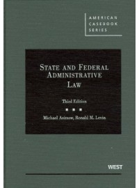 State and Federal Administrative Law (American Casebook Series), 3rd Edition