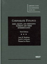 Corporate Finance: Debt, Equity, and Derivative Markets and Their Intermediaries, 3d (American Casebooks)